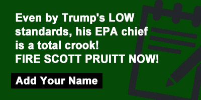 Even by Trump's LOW standards, his EPA chief is a total crook! FIRE SCOTT PRUITT NOW!